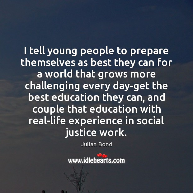Image, I tell young people to prepare themselves as best they can for