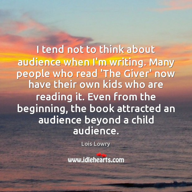 I tend not to think about audience when I'm writing. Many people Lois Lowry Picture Quote