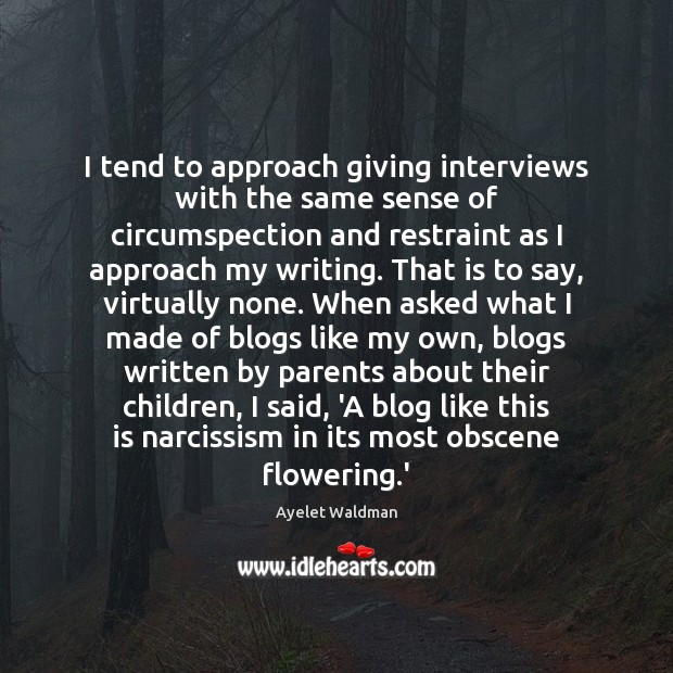 Image, I tend to approach giving interviews with the same sense of circumspection