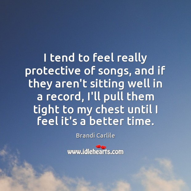 I tend to feel really protective of songs, and if they aren't Image