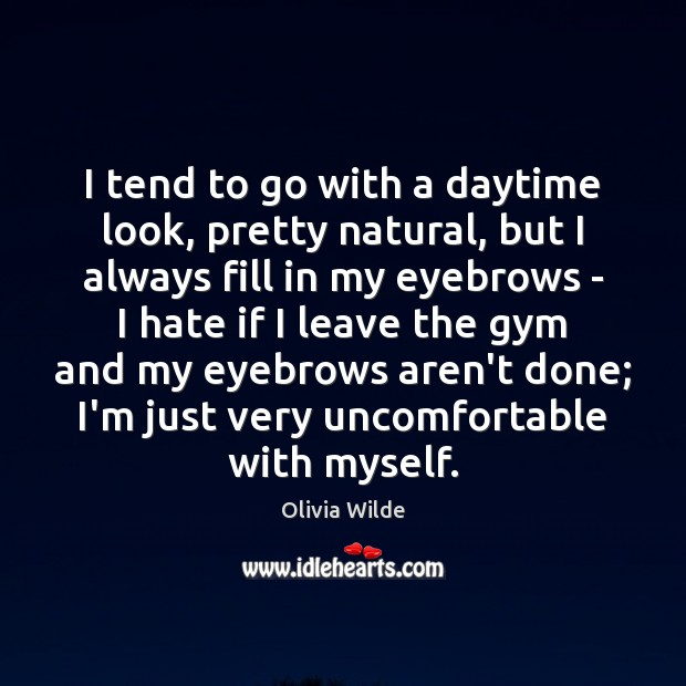I tend to go with a daytime look, pretty natural, but I Olivia Wilde Picture Quote