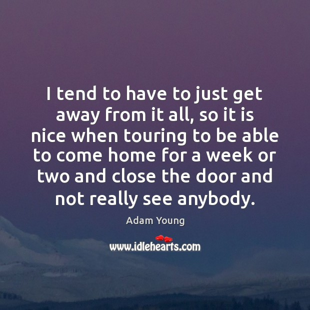 I tend to have to just get away from it all, so Image
