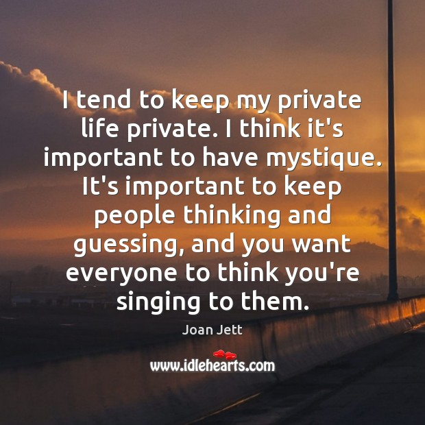 I tend to keep my private life private. I think it's important Image