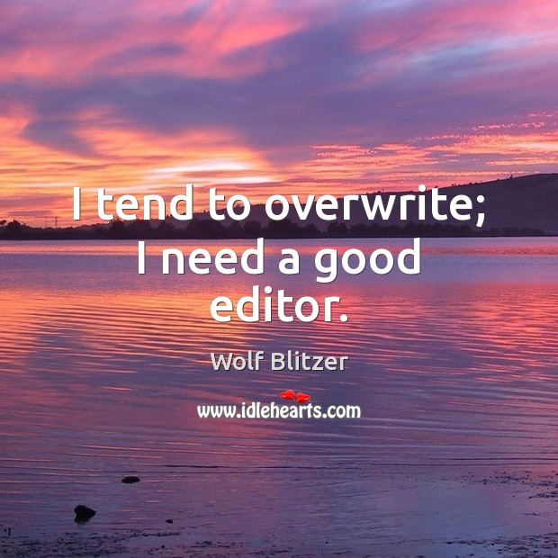 Wolf Blitzer Picture Quote image saying: I tend to overwrite; I need a good editor.