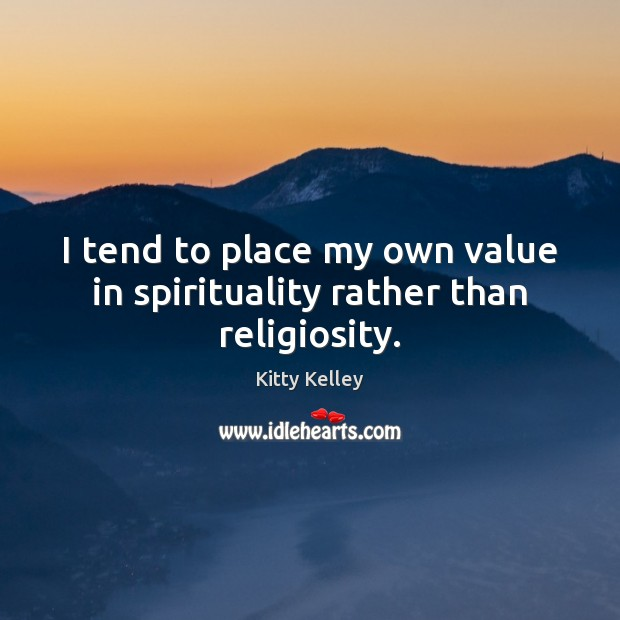 I tend to place my own value in spirituality rather than religiosity. Image