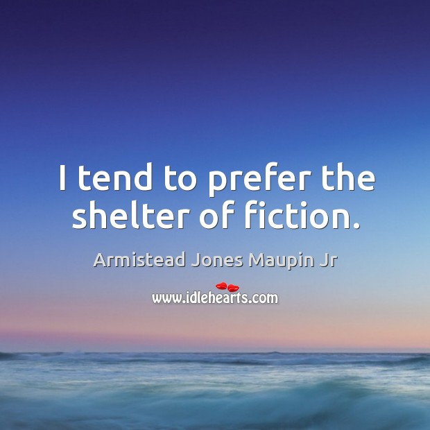 Image, I tend to prefer the shelter of fiction.
