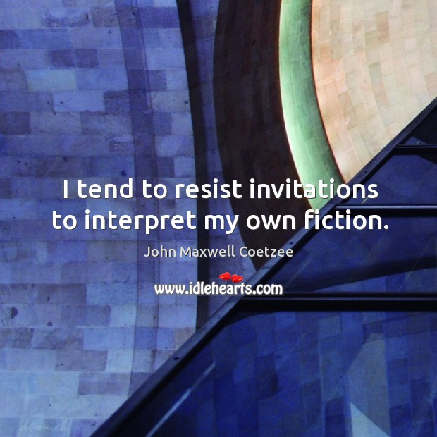 I tend to resist invitations to interpret my own fiction. Image