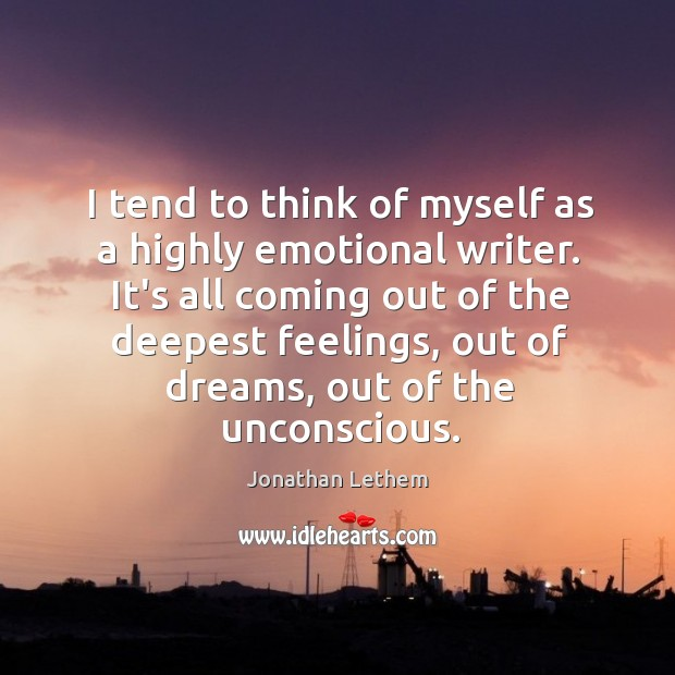 Image, I tend to think of myself as a highly emotional writer. It's