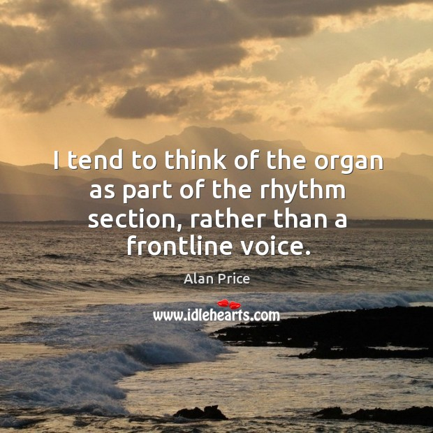 I tend to think of the organ as part of the rhythm section, rather than a frontline voice. Image