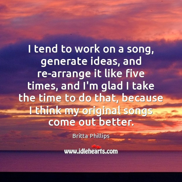 Image, I tend to work on a song, generate ideas, and re-arrange it