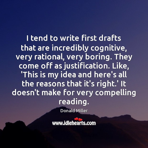 I tend to write first drafts that are incredibly cognitive, very rational, Donald Miller Picture Quote