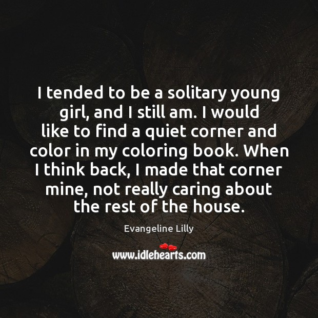 I tended to be a solitary young girl, and I still am. Image