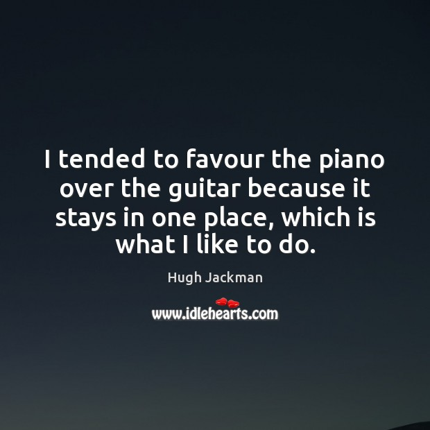 Image, I tended to favour the piano over the guitar because it stays