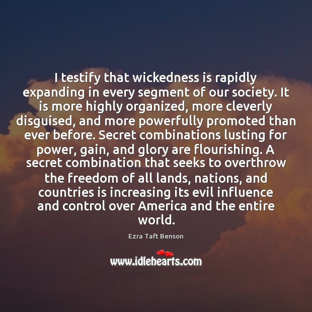 Image, I testify that wickedness is rapidly expanding in every segment of our