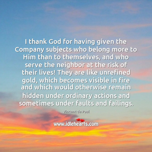 I thank God for having given the Company subjects who belong more Vincent de Paul Picture Quote