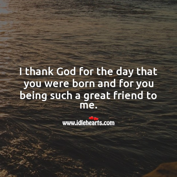 I thank God for the day that you were born and for you being such a great friend to me. Religious Birthday Messages Image