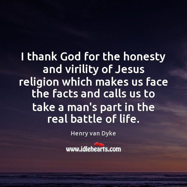 Image, I thank God for the honesty and virility of Jesus religion which