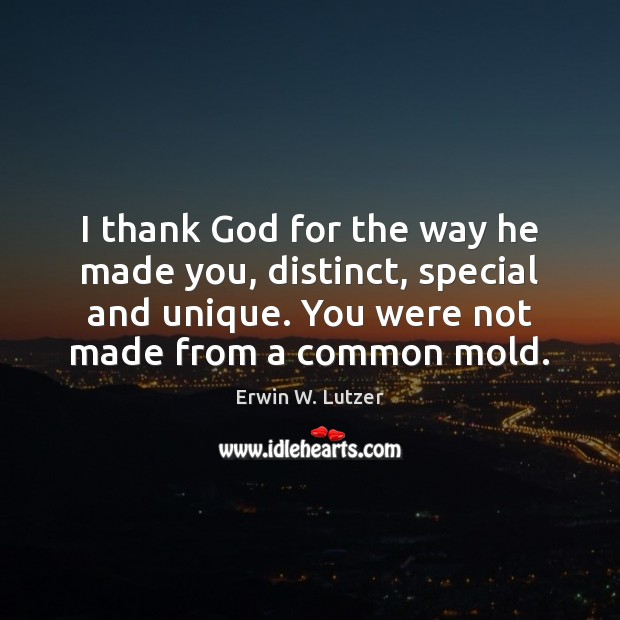 I thank God for the way he made you, distinct, special and Image