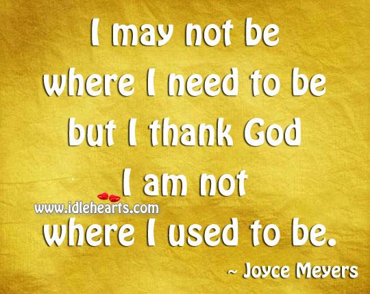 I Thank God I Am Not Where I Used To Be