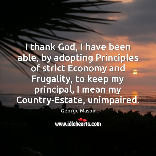 Image, I thank God, I have been able, by adopting Principles of strict