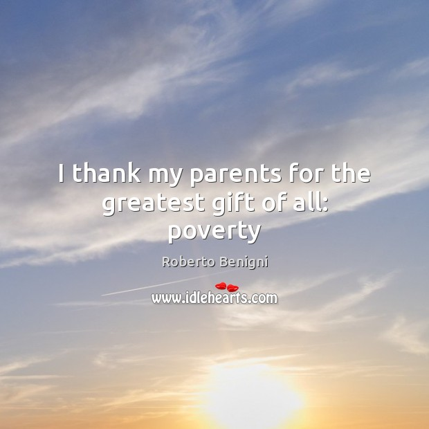 Image, I thank my parents for the greatest gift of all: poverty