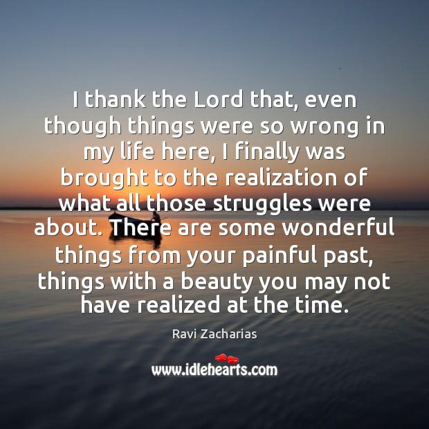 I thank the Lord that, even though things were so wrong in Ravi Zacharias Picture Quote