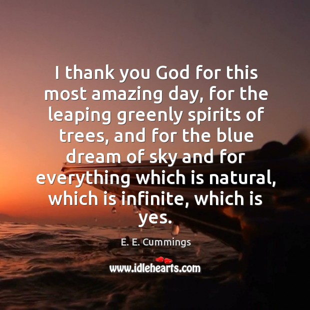 I thank you God for this most amazing day, for the leaping greenly spirits of trees Thank You God Quotes Image