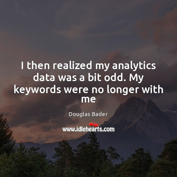 I then realized my analytics data was a bit odd. My keywords were no longer with me Image