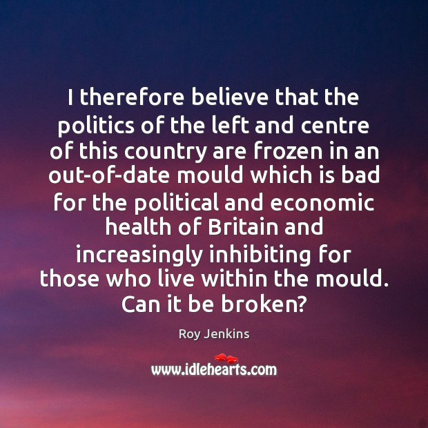 I therefore believe that the politics of the left and centre of Image