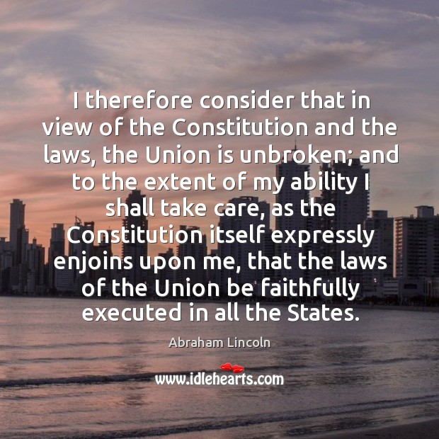 I therefore consider that in view of the Constitution and the laws, Union Quotes Image