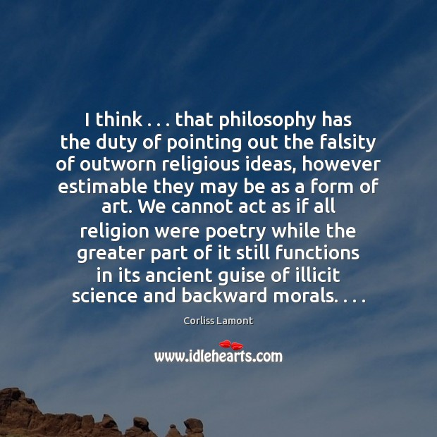 Image, I think . . . that philosophy has the duty of pointing out the falsity