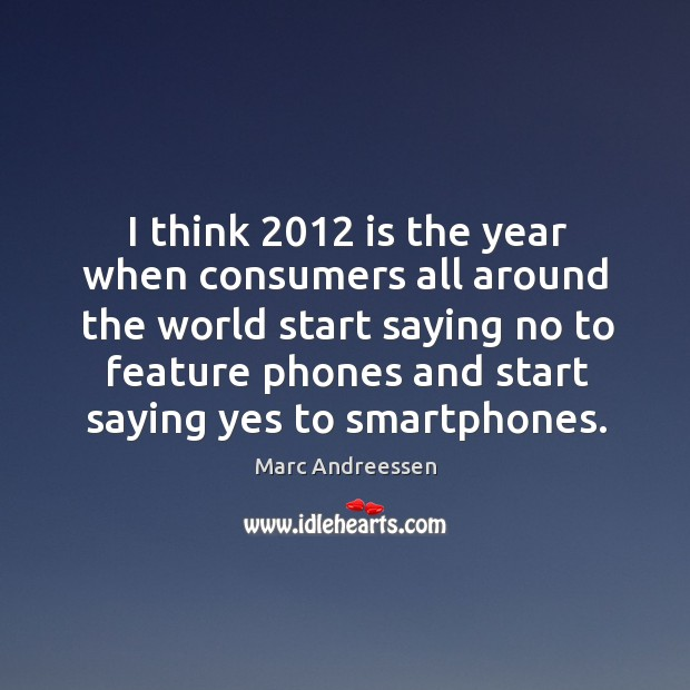 I think 2012 is the year when consumers all around the world start saying Image