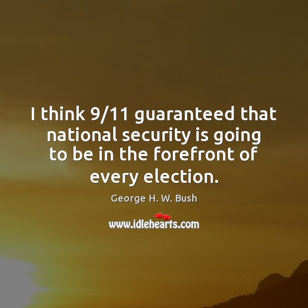 I think 9/11 guaranteed that national security is going to be in the Image