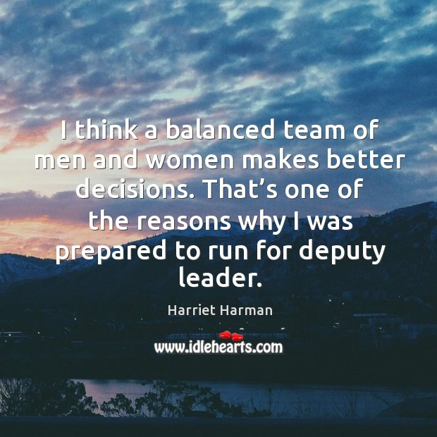 I think a balanced team of men and women makes better decisions. Image