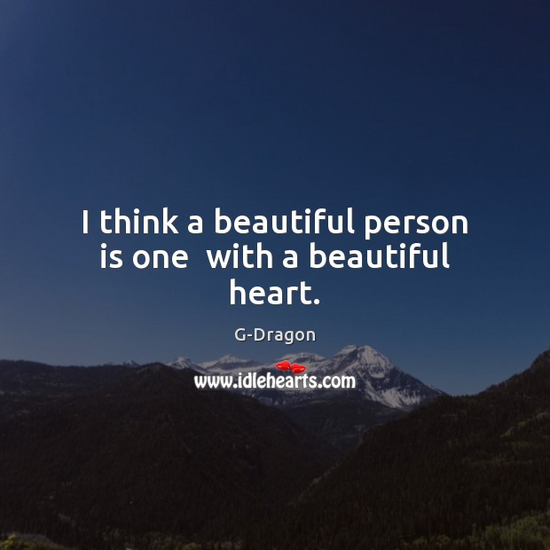 Image, I think a beautiful person is one  with a beautiful heart.