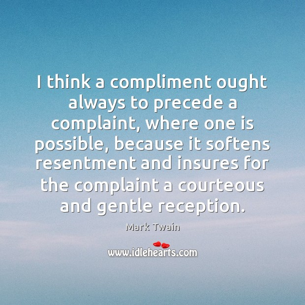 Image, I think a compliment ought always to precede a complaint, where one