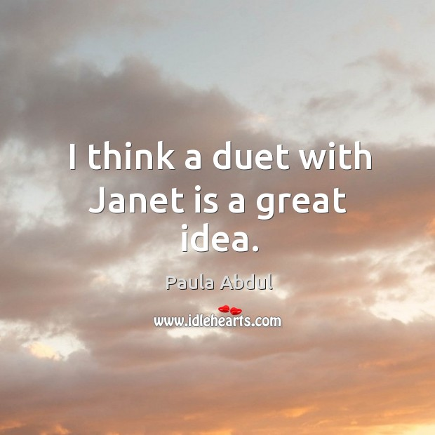 Image, I think a duet with janet is a great idea.