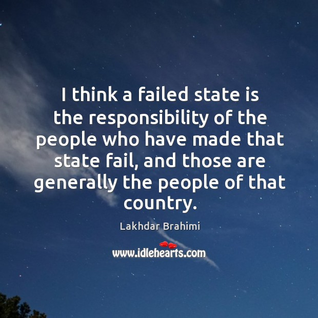 Image, I think a failed state is the responsibility of the people who have made that state fail