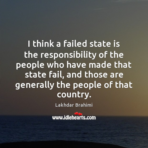 I think a failed state is the responsibility of the people who Image