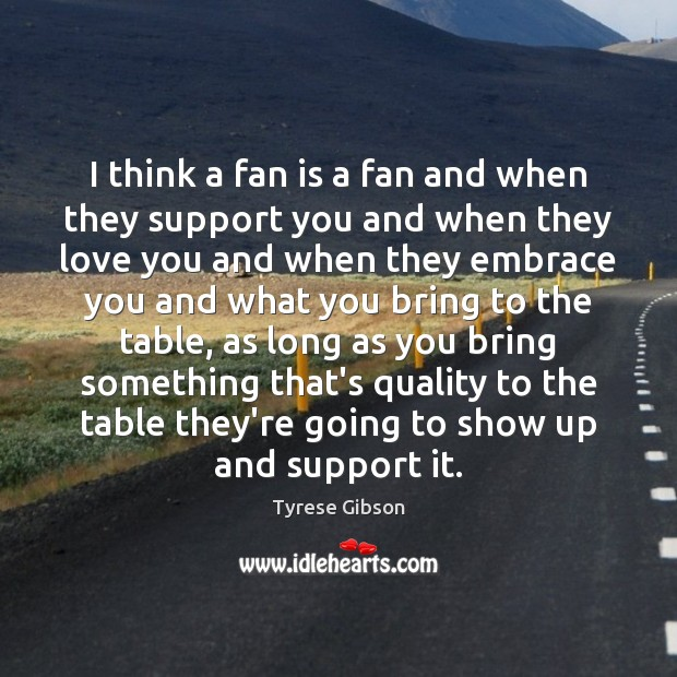 Image, I think a fan is a fan and when they support you