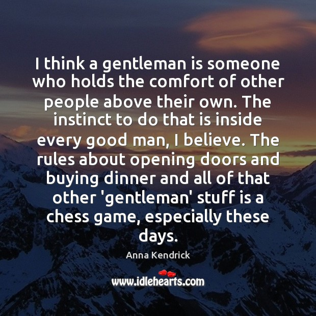 Image, I think a gentleman is someone who holds the comfort of other