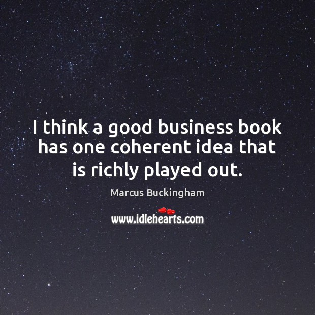 I think a good business book has one coherent idea that is richly played out. Image