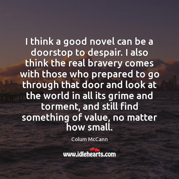 I think a good novel can be a doorstop to despair. I Image