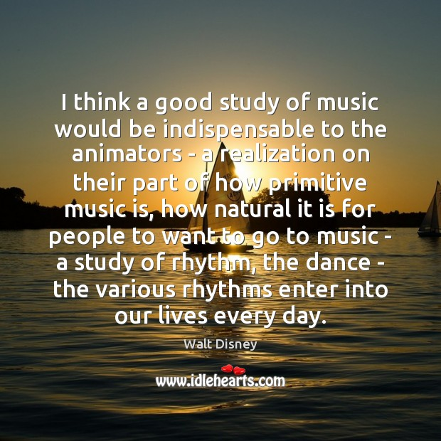 Image, I think a good study of music would be indispensable to the