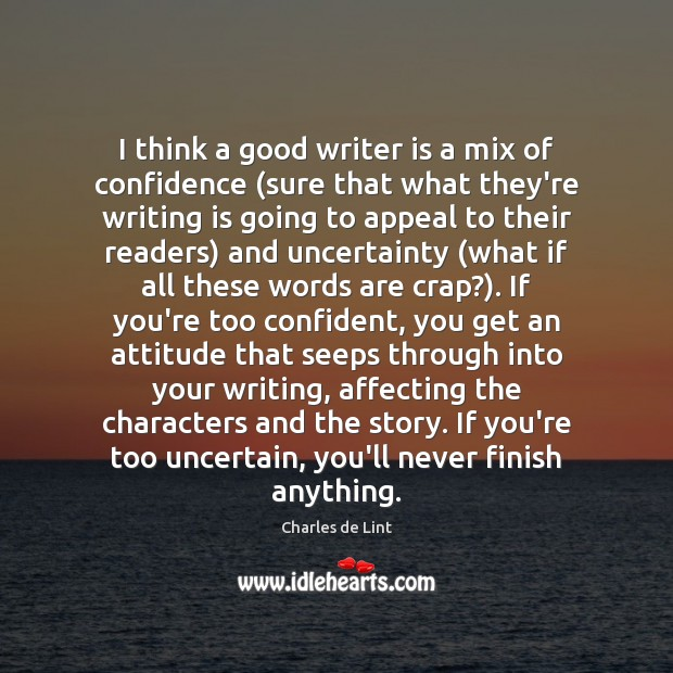 Image, I think a good writer is a mix of confidence (sure that