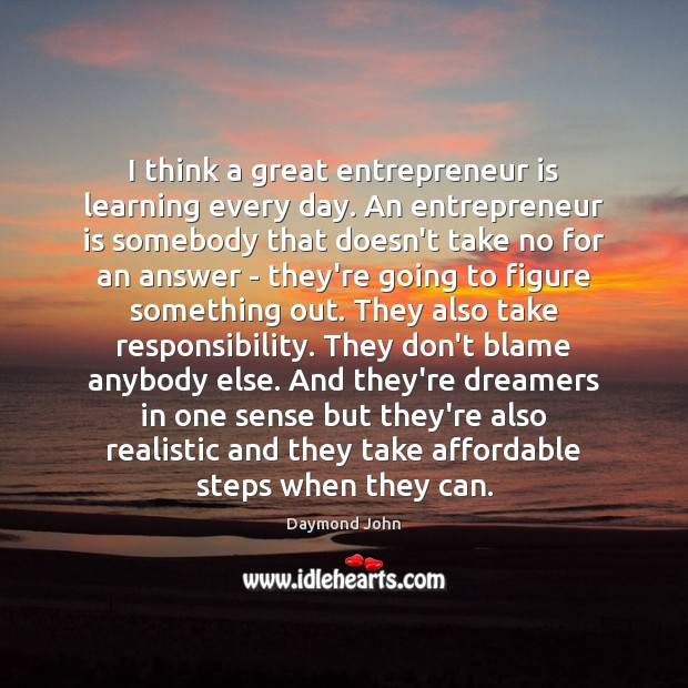 Image, I think a great entrepreneur is learning every day. An entrepreneur is