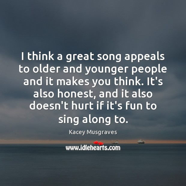 I think a great song appeals to older and younger people and Image