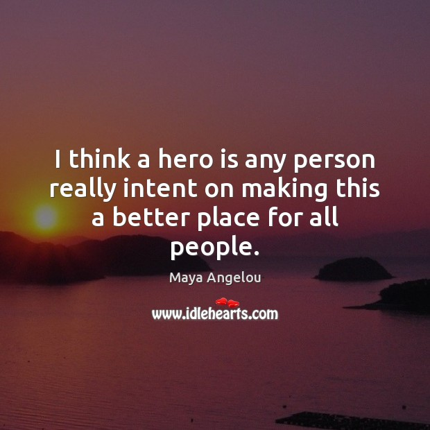 Image, I think a hero is any person really intent on making this a better place for all people.