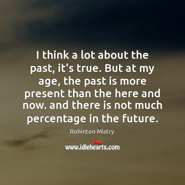 I think a lot about the past, it's true. But at my Past Quotes Image
