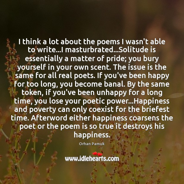 I think a lot about the poems I wasn't able to write… Orhan Pamuk Picture Quote